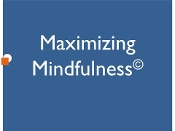 Maximizing Mindfulness