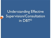 Understanding Effective Supervision/Consultation in DBT